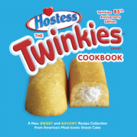 The Twinkies Cookbook by Hostess, 85th Anniversary Edition